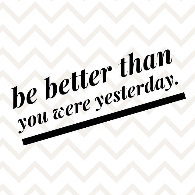 Always be better than the day before