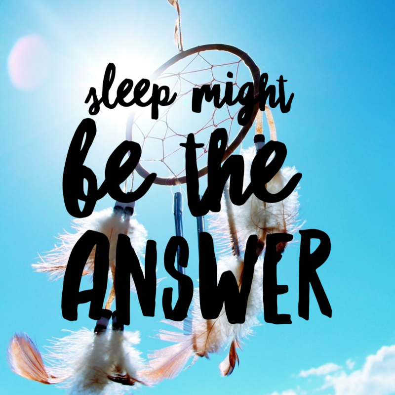 Sleep might be the answer