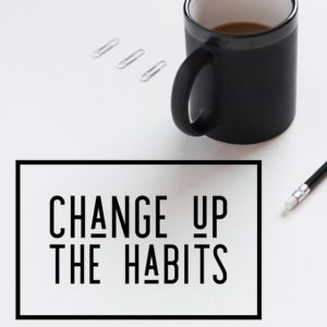 Change up the habits